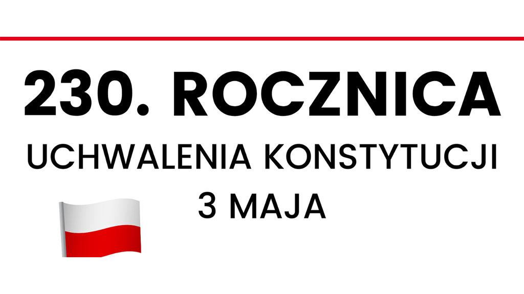 230. Rocznica uchwalenia Konstytucji 3 maja.